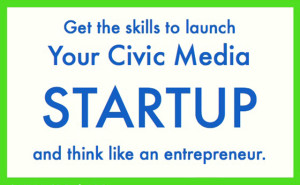 Looking to launch a startup focused on news, information or civic media? This class can help.